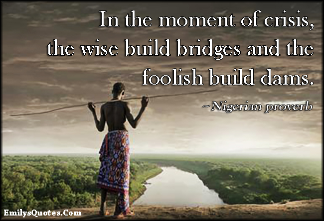 In-the-moment-of-crisis-wise-bridge-foolish-dam-wisdom-mistake-African-proverb-Nigerian-proverb student-centered learning