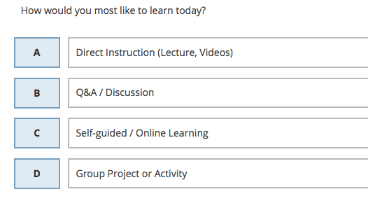 """how would you most like to learn today?"" A, B, C, or D"
